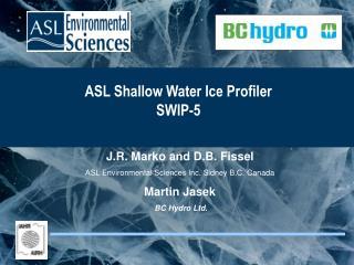J.R. Marko and D.B. Fissel ASL Environmental Sciences Inc. Sidney B.C. Canada Martin Jasek