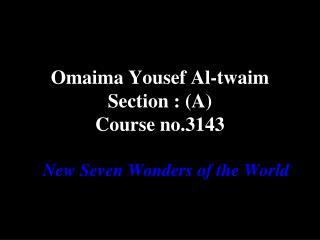 Omaima Yousef Al-twaim Section  : (A) Course no.3143