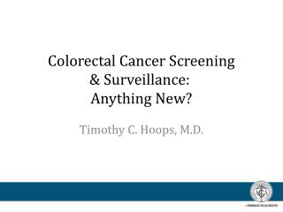 Colorectal Cancer Screening  & Surveillance:  Anything New?
