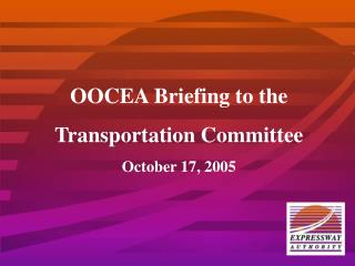OOCEA Briefing to the  Transportation Committee October 17, 2005