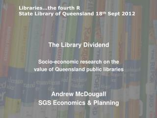 The Library Dividend Socio-economic research on the  value of Queensland public libraries