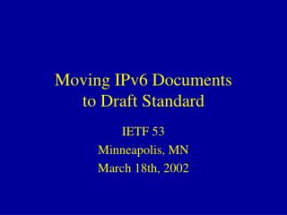 Moving IPv6 Documents  to Draft Standard