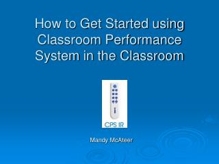 How to Get Started using Classroom Performance System in the Classroom