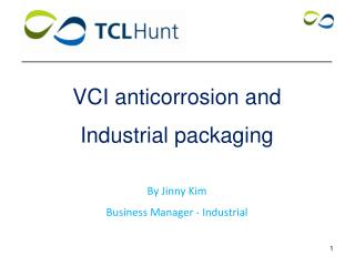 VCI anticorrosion and  Industrial packaging By Jinny Kim Business Manager - Industrial