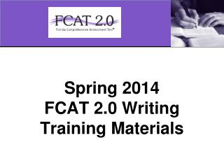 Spring 2014  FCAT 2.0 Writing Training Materials