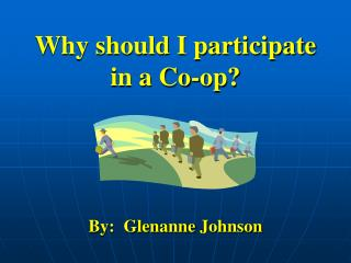 Why should I participate in a Co-op?