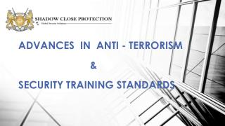 ADVANCES  IN  ANTI - TERRORISM                            &   SECURITY TRAINING STANDARDS
