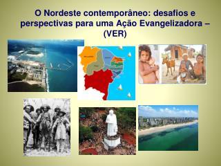 O Nordeste contempor�neo: desafios e perspectivas para uma A��o Evangelizadora � (VER)