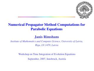 Numerical Propagator Method  Computations  for  Parabolic Equations