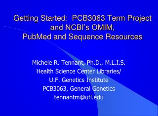 Getting Started:  PCB3063 Term Project and NCBI's OMIM,  PubMed and Sequence Resources