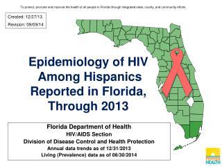 Epidemiology of HIV  Among Hispanics  Reported in Florida, Through  2013