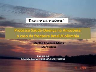 Processo Saúde-Doença na Amazônia:  o  caso da fronteira Brasil/Colômbia