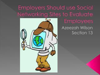 Employers Should use Social Networking Sites to Evaluate Employees