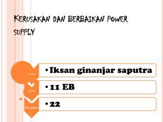 Kerusakan dan berbaikan  power supply