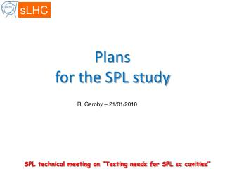 Plans for the SPL study