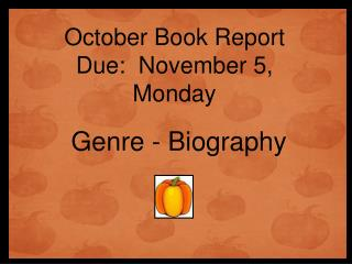 October Book Report Due:  November 5,  Monday