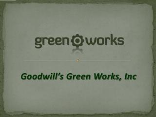 Goodwill's Green Works, Inc