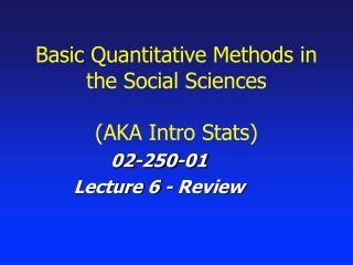 Basic Quantitative Methods in the Social Sciences (AKA Intro Stats)