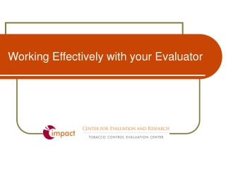 Working Effectively with your Evaluator