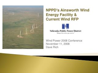 NPPD's Ainsworth Wind Energy Facility &  Current Wind RFP Wind Power 2008 Conference