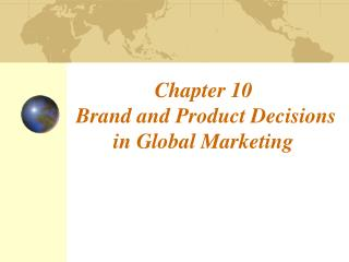 Chapter 10  Brand and Product Decisions in Global Marketing