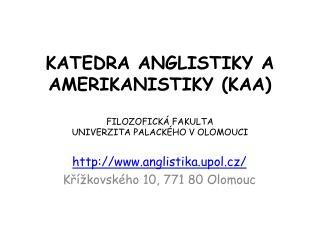 KATEDRA ANGLISTIKY A AMERIKANISTIKY (KAA) FILOZOFICKÁ FAKULTA UNIVERZITA PALACKÉHO V OLOMOUCI