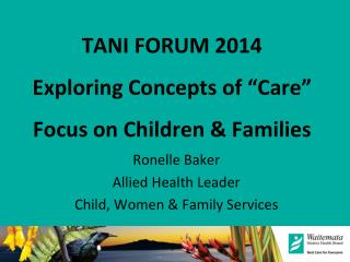 "TANI FORUM 2014 Exploring Concepts of  "" Care "" Focus on Children & Families"