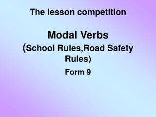 The lesson competition Modal Verbs ( School Rules,Road Safety Rules)