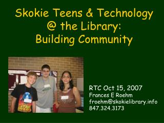 Skokie Teens & Technology  @ the Library:   Building Community