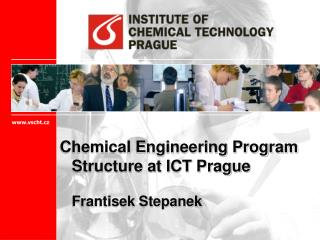 Chemical Engineering Program Structure at ICT Prague 	Frantisek Stepanek