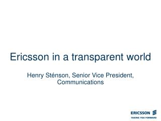 Ericsson in a transparent world