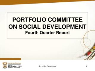 PORTFOLIO COMMITTEE ON SOCIAL DEVELOPMENT Fourth Quarter Report