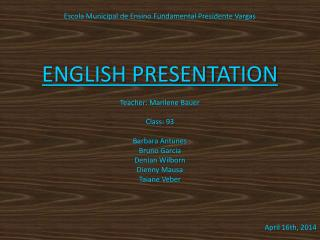 Escola Municipal de Ensino Fundamental Presidente Vargas ENGLISH PRESENTATION
