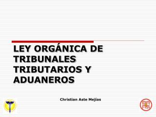 LEY ORGÁNICA DE TRIBUNALES TRIBUTARIOS Y ADUANEROS