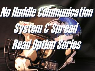 No Huddle Communication System & Spread  Read Option Series