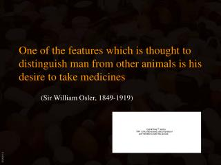 One of the features which is thought to distinguish man from other animals is his desire to take medicines  Sir William