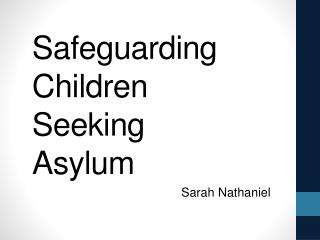 Safeguarding         Children  Seeking  Asylum