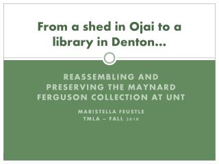 From a shed in Ojai to a library in Denton…