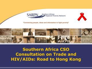 Southern Africa CSO Consultation on Trade and HIV/AIDs: Road to Hong Kong