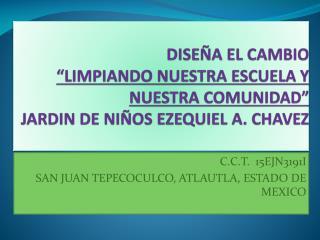 C.C.T.  15EJN3191I SAN JUAN TEPECOCULCO, ATLAUTLA, ESTADO DE MEXICO