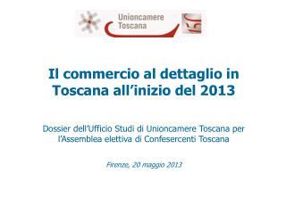 Il commercio  al dettaglio in  Toscana all�inizio del 2013