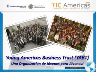 Young Americas Business Trust (YABT)       Una Organización de Jóvenes para Jóvenes!