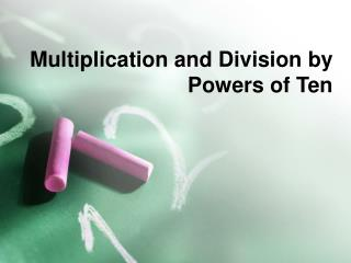 Multiplication and Division by Powers of Ten