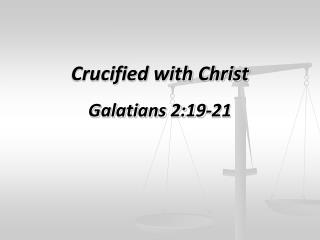 Crucified  with  Christ Galatians  2:19-21
