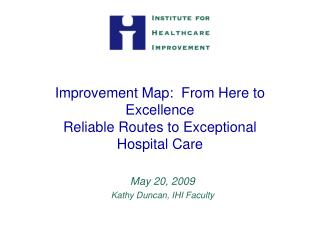 Improvement Map:  From Here to Excellence Reliable Routes to Exceptional Hospital Care