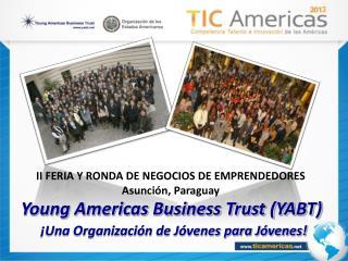 Young Americas Business Trust (YABT)       ¡Una Organización de Jóvenes para Jóvenes!