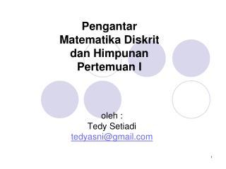 Pengantar  Matematika  Diskrit dan Himpunan Pertemuan I