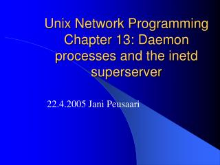 Unix Network Programming Chapter 13: Daemon processes and the inetd superserver
