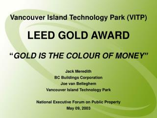 """Vancouver Island Technology Park (VITP) LEED GOLD AWARD """" GOLD IS THE COLOUR OF MONEY"""""""