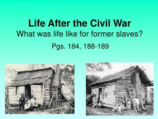 Life After the Civil War What was life like for former slaves